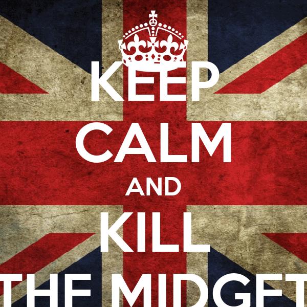 KEEP CALM AND KILL THE MIDGET