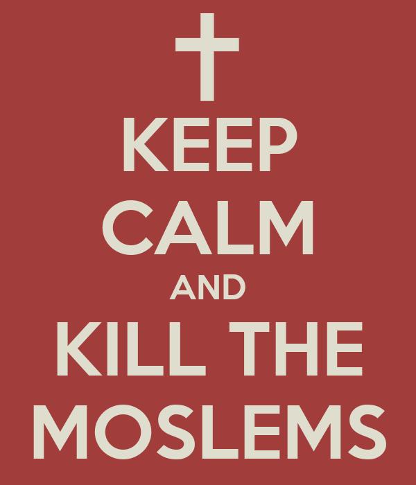KEEP CALM AND KILL THE MOSLEMS