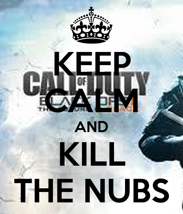 KEEP CALM AND KILL THE NUBS
