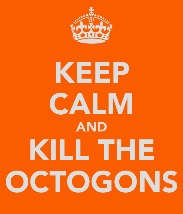 KEEP CALM AND KILL THE OCTOGONS