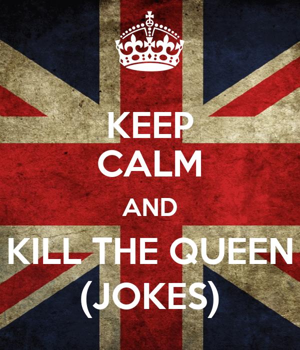 KEEP CALM AND KILL THE QUEEN (JOKES)