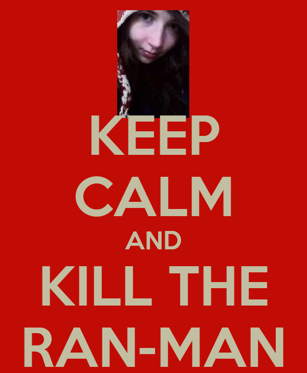 KEEP CALM AND KILL THE RAN-MAN