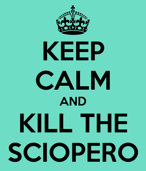KEEP CALM AND KILL THE SCIOPERO