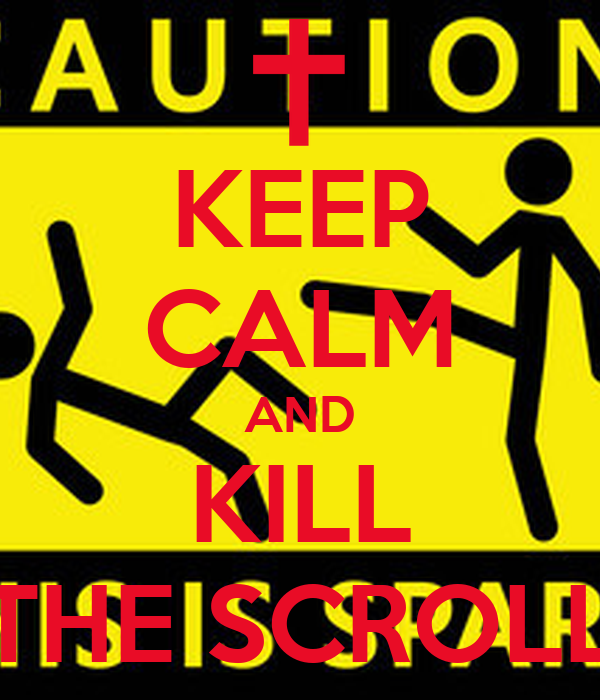 KEEP CALM AND KILL THE SCROLL
