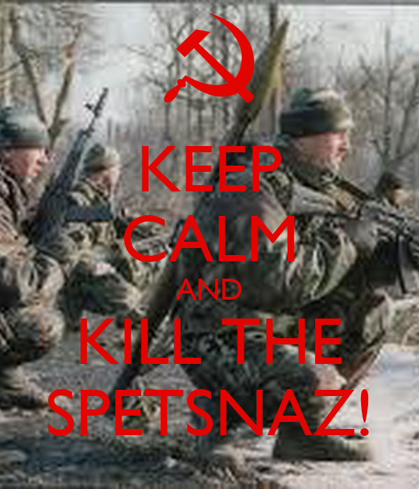 KEEP CALM AND KILL THE SPETSNAZ!