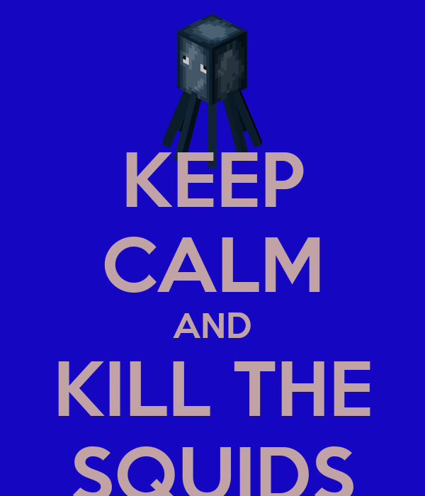 KEEP CALM AND KILL THE SQUIDS