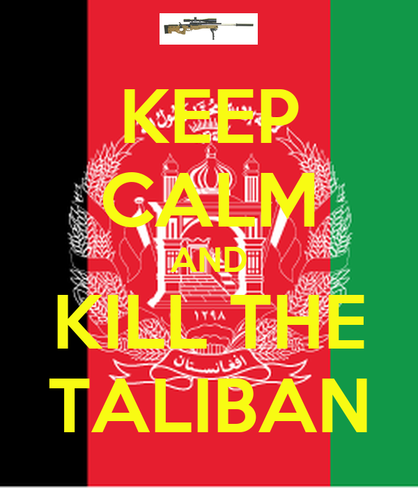 KEEP CALM AND KILL THE TALIBAN