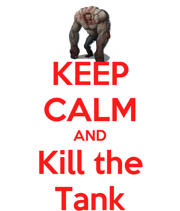 KEEP CALM AND Kill the Tank