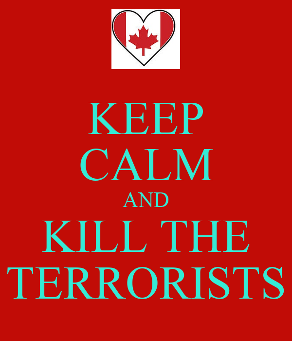 KEEP CALM AND KILL THE TERRORISTS