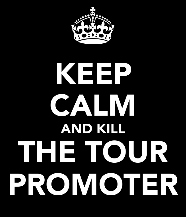 KEEP CALM AND KILL THE TOUR PROMOTER