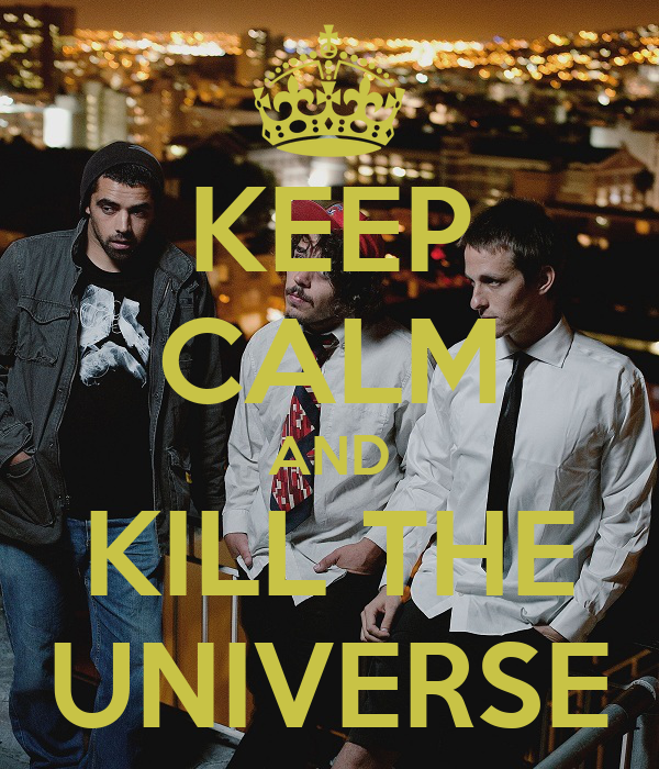 KEEP CALM AND KILL THE UNIVERSE