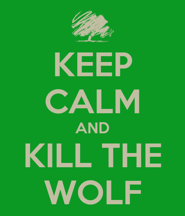 KEEP CALM AND KILL THE WOLF