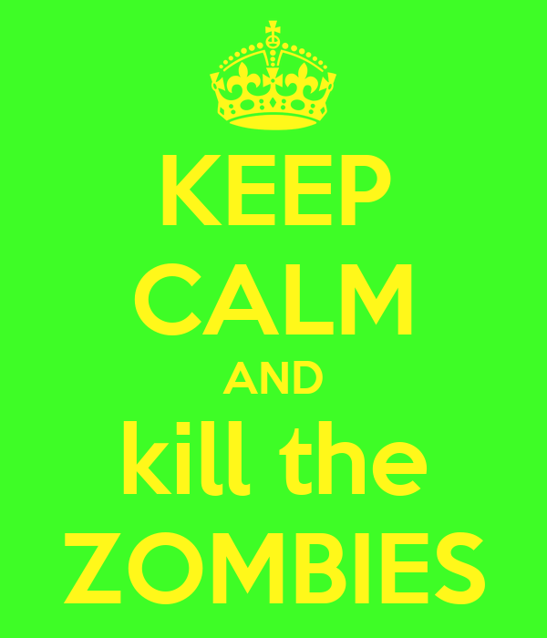 KEEP CALM AND kill the ZOMBIES