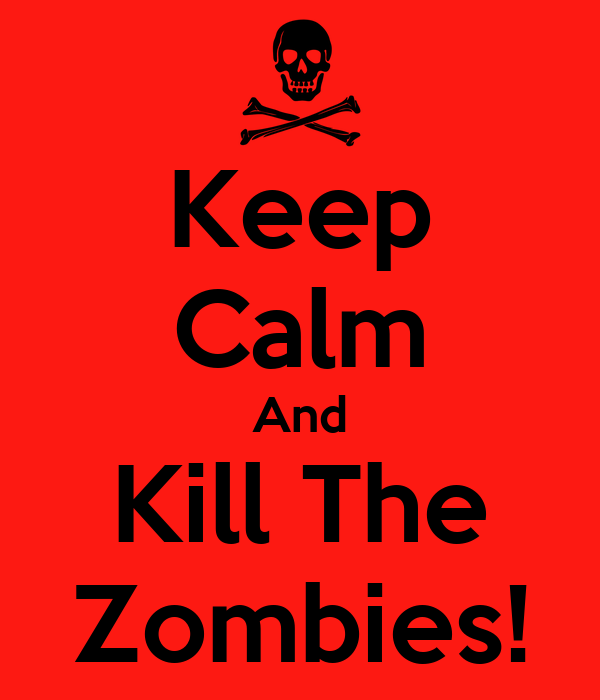 Keep Calm And Kill The Zombies!