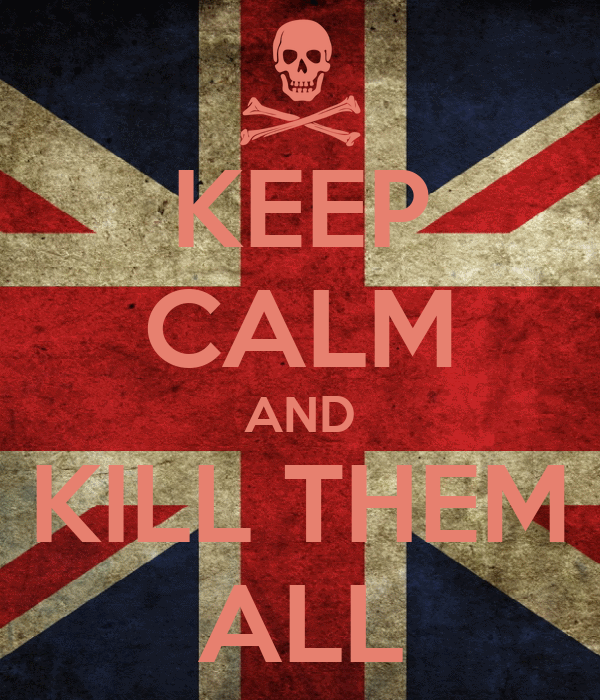 KEEP CALM AND KILL THEM ALL