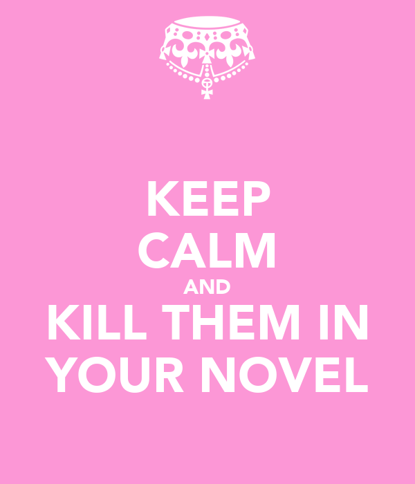 KEEP CALM AND KILL THEM IN YOUR NOVEL