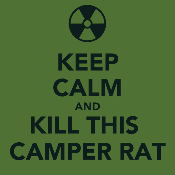 KEEP CALM AND KILL THIS  CAMPER RAT