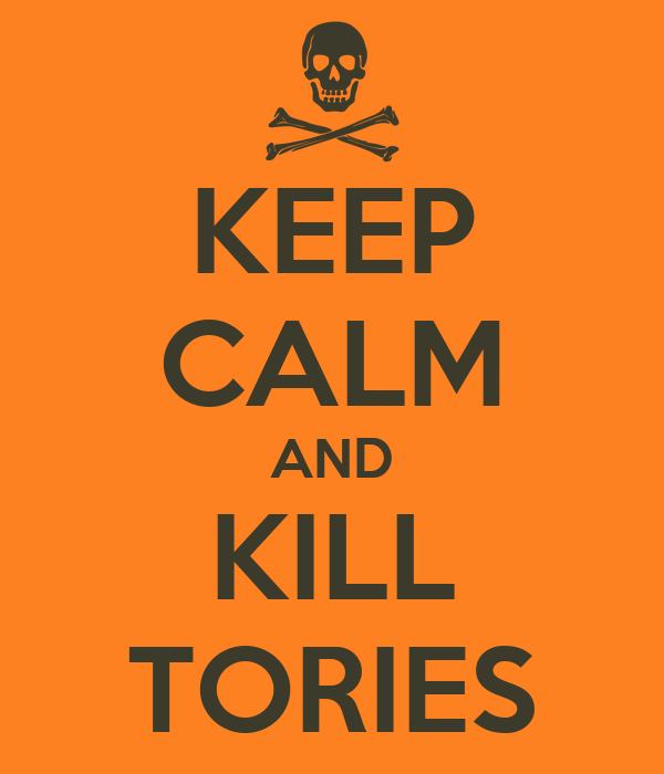KEEP CALM AND KILL TORIES