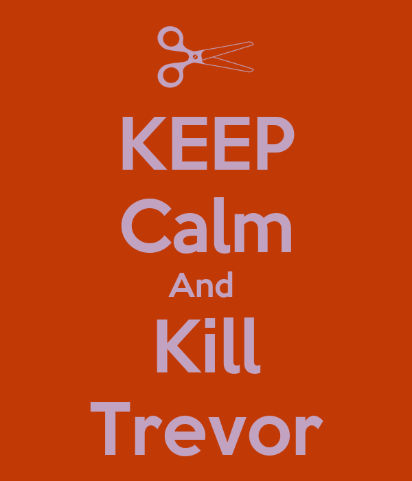 KEEP Calm And  Kill Trevor
