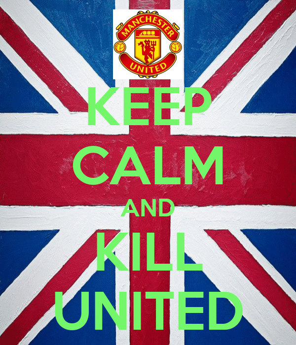 KEEP CALM AND KILL UNITED
