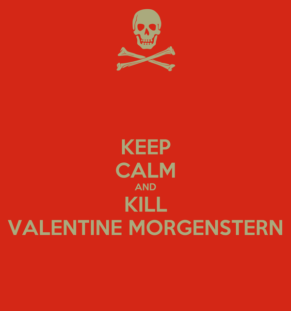 KEEP CALM AND KILL VALENTINE MORGENSTERN