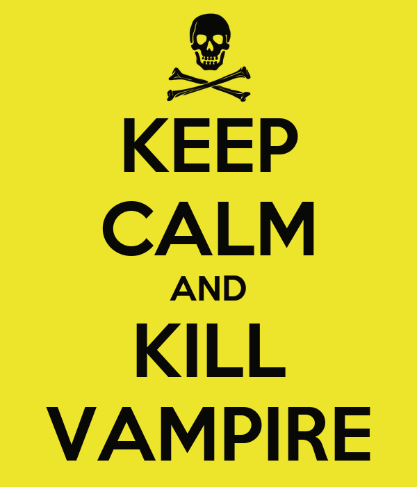 KEEP CALM AND KILL VAMPIRE