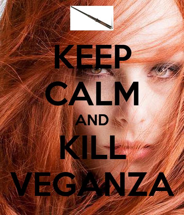 KEEP CALM AND KILL VEGANZA