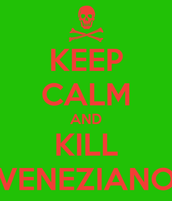 KEEP CALM AND KILL VENEZIANO