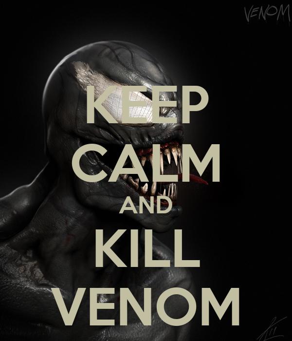 KEEP CALM AND KILL VENOM