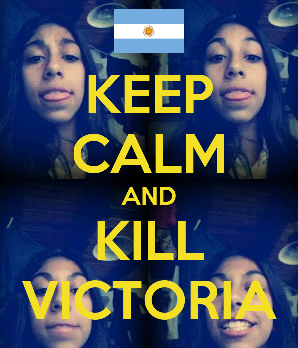 KEEP CALM AND KILL VICTORIA