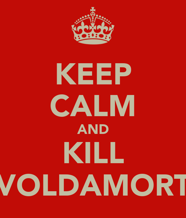 KEEP CALM AND KILL VOLDAMORT