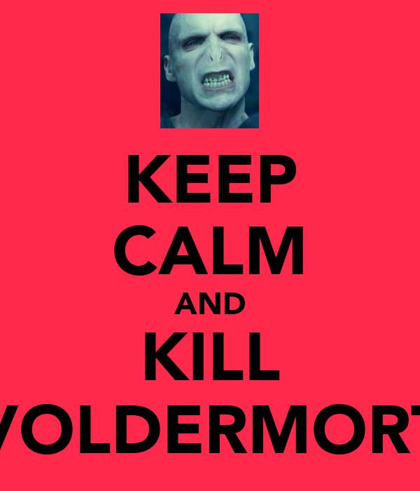 KEEP CALM AND KILL VOLDERMORT