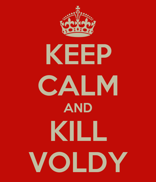 KEEP CALM AND KILL VOLDY