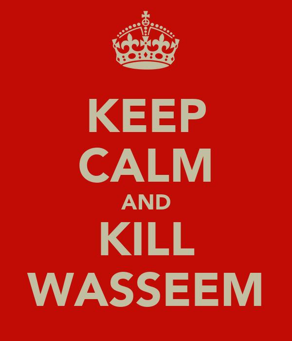 KEEP CALM AND KILL WASSEEM