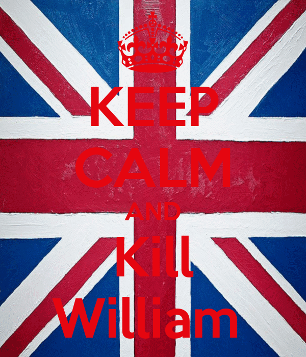 KEEP CALM AND Kill William