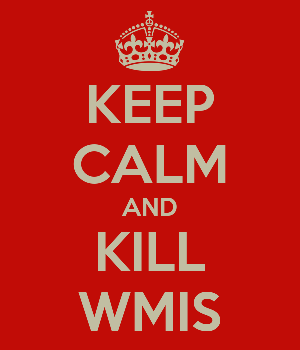 KEEP CALM AND KILL WMIS