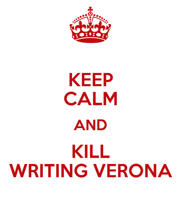 KEEP CALM AND KILL WRITING VERONA