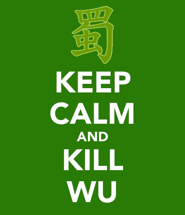 KEEP CALM AND KILL WU