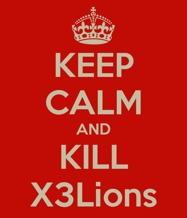 KEEP CALM AND KILL X3Lions