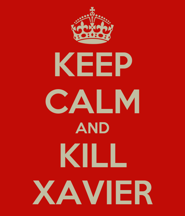 KEEP CALM AND KILL XAVIER