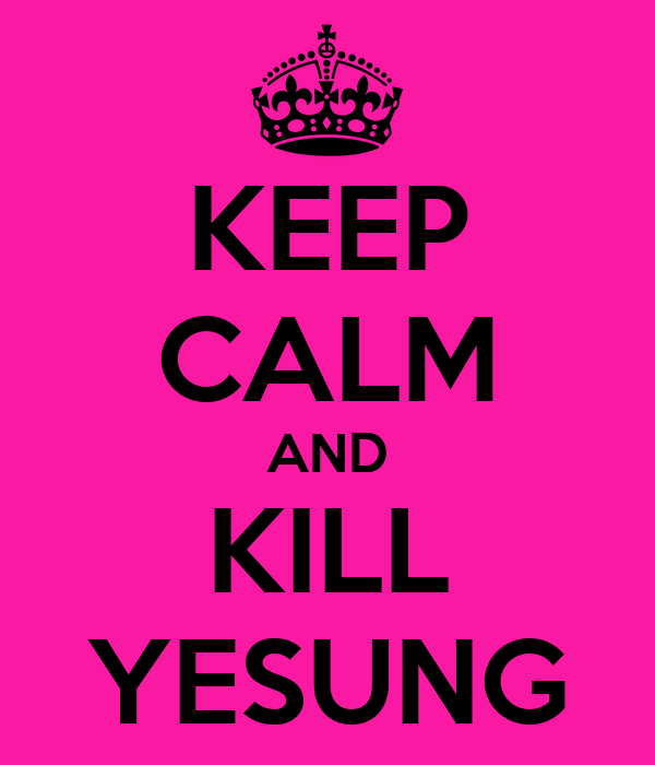 KEEP CALM AND KILL YESUNG