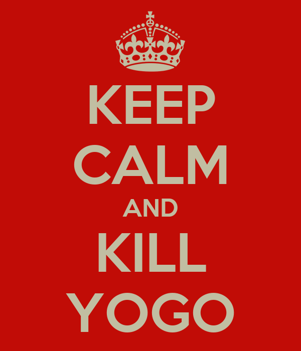 KEEP CALM AND KILL YOGO