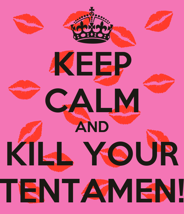 KEEP CALM AND KILL YOUR TENTAMEN!