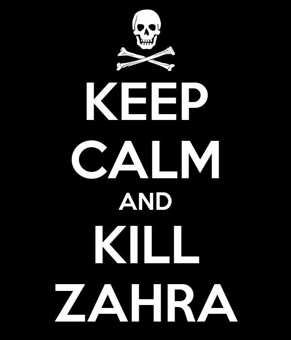 KEEP CALM AND KILL ZAHRA