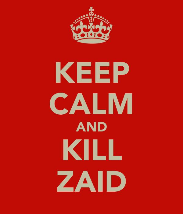 KEEP CALM AND KILL ZAID