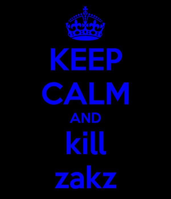 KEEP CALM AND kill zakz