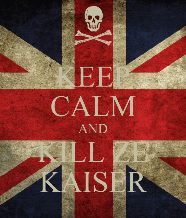 KEEP CALM AND KILL ZE KAISER