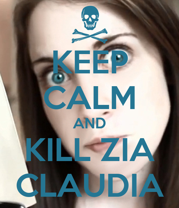 KEEP CALM AND KILL ZIA CLAUDIA