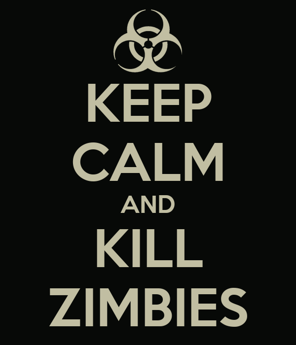 KEEP CALM AND KILL ZIMBIES