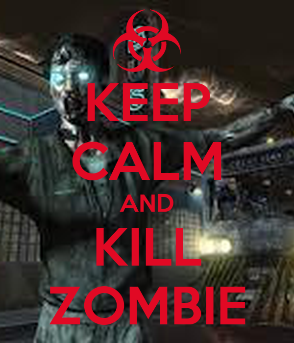 KEEP CALM AND KILL ZOMBIE